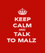 KEEP CALM AND TALK TO MALZ  - Personalised Poster A4 size