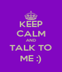 KEEP CALM AND TALK TO ME :) - Personalised Poster A4 size