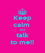 Keep calm  and talk to me!! - Personalised Poster A4 size
