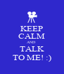 KEEP CALM AND  TALK TO ME! :) - Personalised Poster A4 size