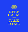 KEEP CALM AND TALK TO ME - Personalised Poster A4 size