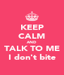 KEEP CALM AND TALK TO ME I don't bite - Personalised Poster A4 size