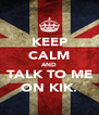 KEEP CALM AND TALK TO ME ON KIK. - Personalised Poster A4 size