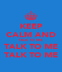 KEEP CALM AND TALK TO ME TALK TO ME TALK TO ME - Personalised Poster A4 size