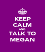 KEEP CALM AND TALK TO MEGAN - Personalised Poster A4 size