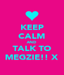 KEEP CALM AND TALK TO MEGZIE!! X - Personalised Poster A4 size