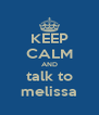 KEEP CALM AND talk to melissa - Personalised Poster A4 size