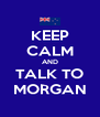 KEEP CALM AND TALK TO MORGAN - Personalised Poster A4 size
