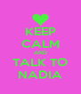 KEEP CALM AND TALK TO NADIA - Personalised Poster A4 size