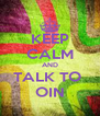 KEEP CALM AND TALK TO  OIN - Personalised Poster A4 size