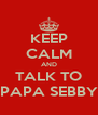 KEEP CALM AND TALK TO PAPA SEBBY - Personalised Poster A4 size