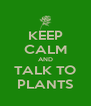 KEEP CALM AND TALK TO PLANTS - Personalised Poster A4 size