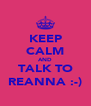 KEEP CALM AND TALK TO REANNA :-) - Personalised Poster A4 size