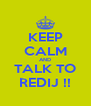 KEEP CALM AND TALK TO REDIJ !! - Personalised Poster A4 size