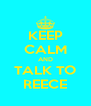 KEEP CALM AND TALK TO REECE - Personalised Poster A4 size