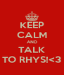 KEEP CALM AND TALK TO RHYS!<3 - Personalised Poster A4 size