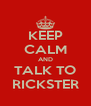 KEEP CALM AND TALK TO RICKSTER - Personalised Poster A4 size