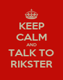 KEEP CALM AND TALK TO RIKSTER - Personalised Poster A4 size