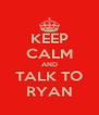 KEEP CALM AND TALK TO RYAN - Personalised Poster A4 size