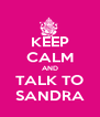KEEP CALM AND TALK TO SANDRA - Personalised Poster A4 size