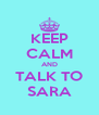 KEEP CALM AND TALK TO SARA - Personalised Poster A4 size