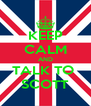 KEEP CALM AND TALK TO  SCOTT - Personalised Poster A4 size