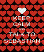 KEEP CALM AND TALK TO SEBASTIAN - Personalised Poster A4 size