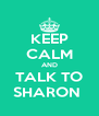 KEEP CALM AND TALK TO SHARON  - Personalised Poster A4 size