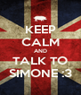 KEEP CALM AND TALK TO SIMONE :3 - Personalised Poster A4 size