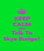 KEEP CALM AND Talk To Skye Budge! - Personalised Poster A4 size
