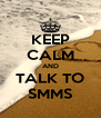 KEEP CALM AND TALK TO SMMS - Personalised Poster A4 size