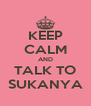 KEEP CALM AND TALK TO SUKANYA - Personalised Poster A4 size