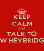 KEEP CALM And  TALK TO SW HEYBRIDGE - Personalised Poster A4 size