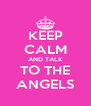 KEEP CALM AND TALK TO THE ANGELS - Personalised Poster A4 size