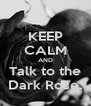 KEEP CALM AND Talk to the Dark Rose. - Personalised Poster A4 size