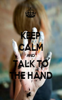 KEEP CALM AND TALK TO THE HAND - Personalised Poster A4 size