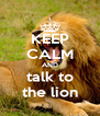 KEEP CALM AND talk to the lion - Personalised Poster A4 size