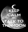KEEP CALM AND TALK TO THE MOON - Personalised Poster A4 size