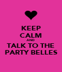 KEEP CALM AND TALK TO THE PARTY BELLES - Personalised Poster A4 size