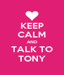KEEP CALM AND TALK TO TONY - Personalised Poster A4 size