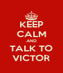 KEEP CALM AND TALK TO VICTOR - Personalised Poster A4 size