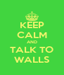KEEP CALM AND TALK TO WALLS - Personalised Poster A4 size