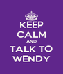 KEEP CALM AND TALK TO WENDY - Personalised Poster A4 size