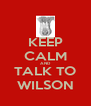 KEEP CALM AND TALK TO WILSON - Personalised Poster A4 size