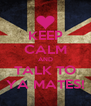 KEEP CALM AND TALK TO YA MATES! - Personalised Poster A4 size