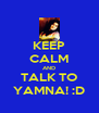 KEEP CALM AND TALK TO YAMNA! :D - Personalised Poster A4 size