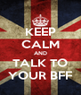 KEEP CALM AND TALK TO YOUR BFF - Personalised Poster A4 size