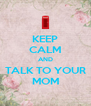 KEEP CALM AND TALK TO YOUR MOM - Personalised Poster A4 size
