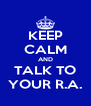 KEEP CALM AND TALK TO YOUR R.A. - Personalised Poster A4 size