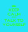 KEEP CALM AND TALK TO YOURSELF - Personalised Poster A4 size